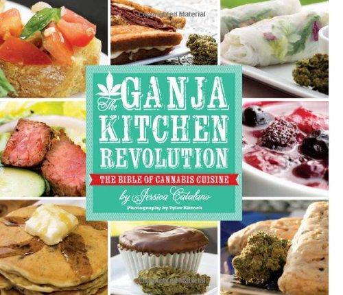 Ganja Kitchen Revolution: The Bible of Cannabis Cuisine
