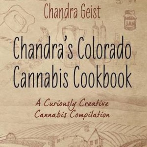 Chandra's Colorado Cannabis Cookbook: A Curiously Creative Cannabis Compliation